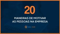 20 maneiras de motivar as pessoas na empresa