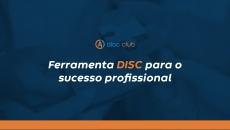 Ferramenta DISC para o sucesso profissional